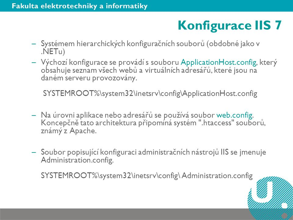 Systém konfigurace v IIS 7 Root Web.config ASP.net global ApplicationHost.config IIS7 Global and Location settings.NET Framework ASP.NET IIS7 IIS + ASP.NET +.NET Framework Machine.config NET global Web.config Per Application