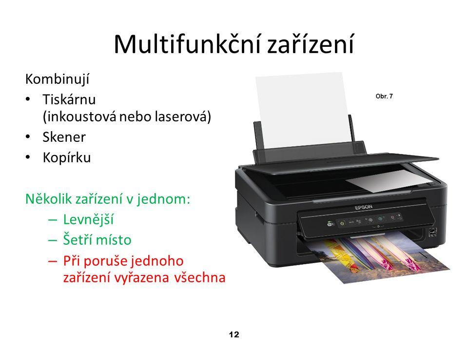 12 Multifunkční zařízení Kombinují Tiskárnu (inkoustová nebo laserová) Skener Kopírku Několik zařízení v jednom: – Levnější – Šetří místo – Při poruše
