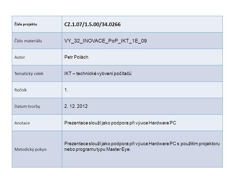 Číslo projektu CZ.1.07/1.5.00/34.0266 Číslo materiálu VY_32_INOVACE_PoP_IKT_1E_09 Autor Petr Polách Tematický celek IKT – technické vybvení počítačů R