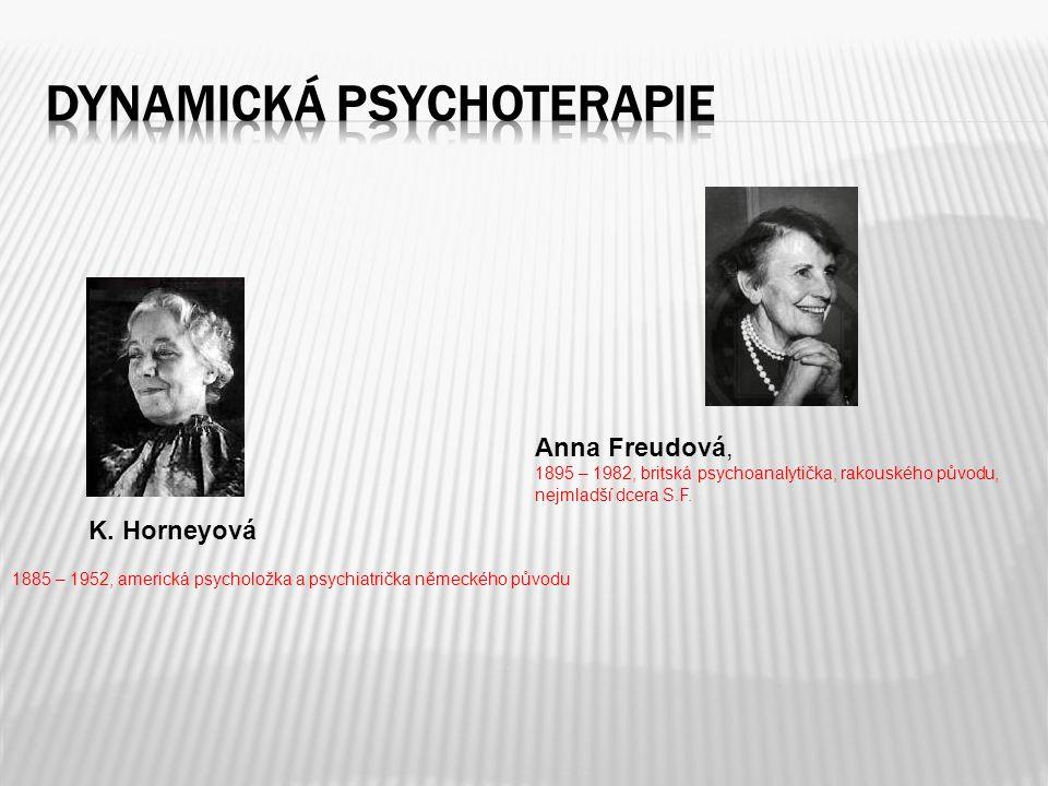 1885 – 1952, americká psycholožka a psychiatrička německého původu K. Horneyová Anna Freudová, 1895 – 1982, britská psychoanalytička, rakouského původ