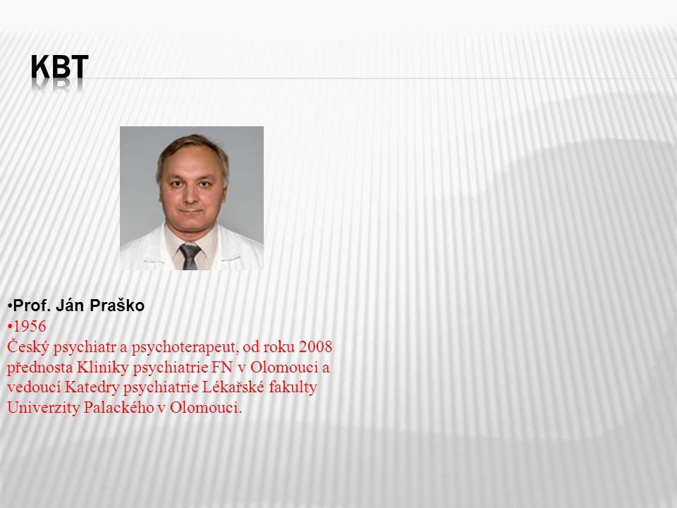 Prof. Ján Praško 1956 Český psychiatr a psychoterapeut, od roku 2008 přednosta Kliniky psychiatrie FN v Olomouci a vedoucí Katedry psychiatrie Lékařsk