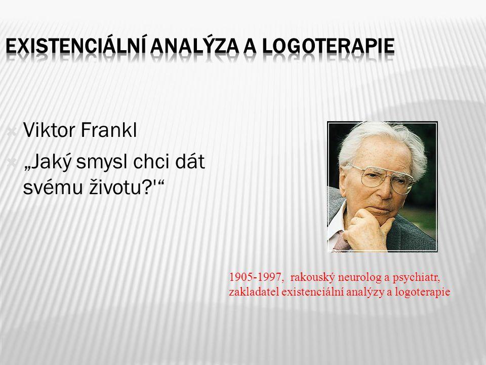 " Viktor Frankl  ""Jaký smysl chci dát svému životu?'"" 1905-1997, rakouský neurolog a psychiatr, zakladatel existenciální analýzy a logoterapie"