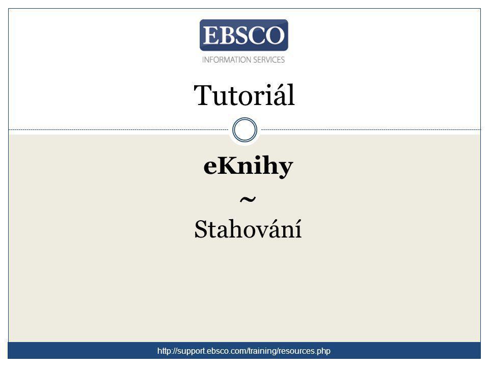 Tutoriál eKnihy ~ Stahování http://support.ebsco.com/training/resources.php