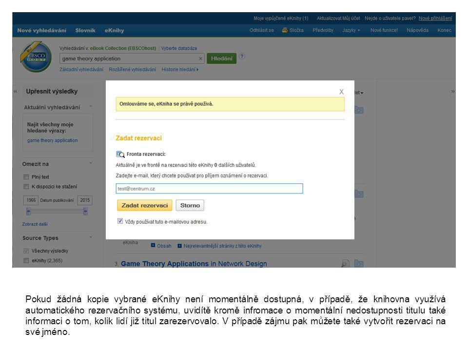 Pokud žádná kopie vybrané eKnihy není momentálně dostupná, v případě, že knihovna využívá automatického rezervačního systému, uvidítě kromě infromace o momentální nedostupnosti titulu také informaci o tom, kolik lidí již titul zarezervovalo.