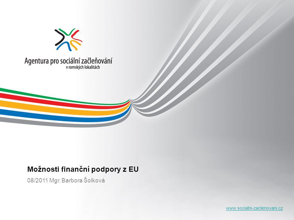 www.socialni-zaclenovani.cz Možnosti finanční podpory z EU 08/2011 Mgr. Barbora Šolková