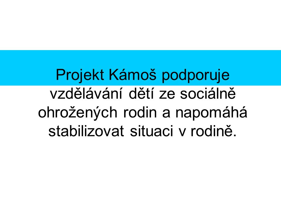 Projekt Kámoš podporuje vzdělávání dětí ze sociálně ohrožených rodin a napomáhá stabilizovat situaci v rodině.