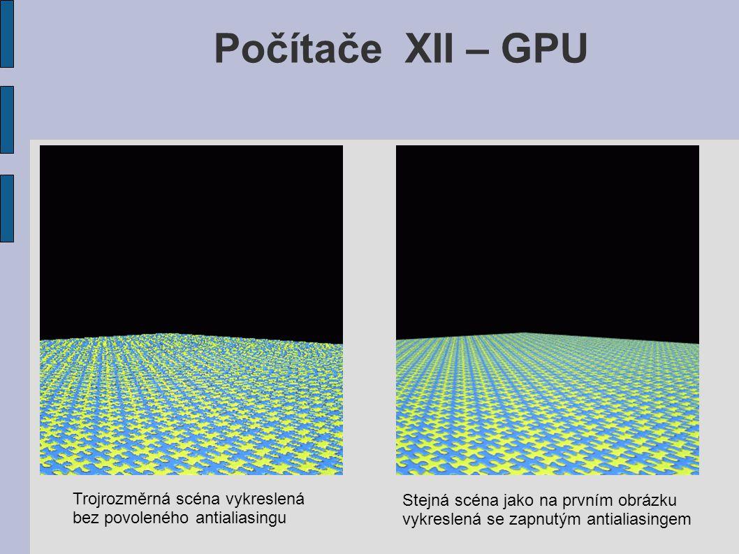 Počítače XII – GPU Trojrozměrná scéna vykreslená bez povoleného antialiasingu Stejná scéna jako na prvním obrázku vykreslená se zapnutým antialiasingem
