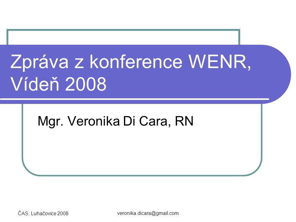 ČAS, Luhačovice 2008 veronika.dicara@gmail.com Zpráva z konference WENR, Vídeň 2008 Mgr. Veronika Di Cara, RN