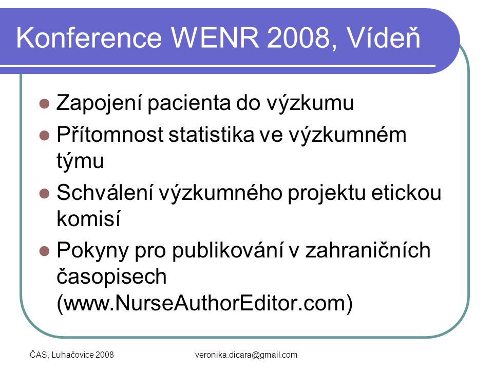 ČAS, Luhačovice 2008veronika.dicara@gmail.com Časopisy: www.blackwellnursing.com Australian Journal of Rural Health Birth European Journal of Cancer Care Geriatrics & Gerontology International Health Services Research International Journal of Evidence-Based Healthcare International Journal of Mental Health Nursing International Journal of Nursing Practice International Journal of Nursing Terminologies and Classifications Australian Journal of Rural Health Birth European Journal of Cancer Care Geriatrics & Gerontology International Health Services Research International Journal of Evidence-Based Healthcare International Journal of Mental Health Nursing International Journal of Nursing Practice International Journal of Nursing Terminologies and Classifications International Journal of Older People Nursing International Journal of Urological Nursing International Nursing Review International Wound Journal Japan Journal of Nursing Science Journal for Specialists in Pediatric Nursing Journal of Advanced Nursing Journal of Child and Adolescent Psychiatric Nursing Journal of Clinical Nursing Journal of Evaluation in Clinical PracticeInternational Journal of Older People Nursing International Journal of Urological Nursing International Nursing Review International Wound Journal Japan Journal of Nursing Science Journal for Specialists in Pediatric Nursing Journal of Advanced Nursing Journal of Child and Adolescent Psychiatric Nursing Journal of Clinical Nursing Journal of Evaluation in Clinical Practice
