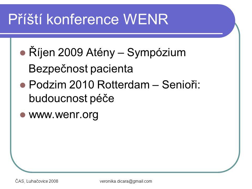 ČAS, Luhačovice 2008veronika.dicara@gmail.com Příští konference WENR Říjen 2009 Atény – Sympózium Bezpečnost pacienta Podzim 2010 Rotterdam – Senioři:
