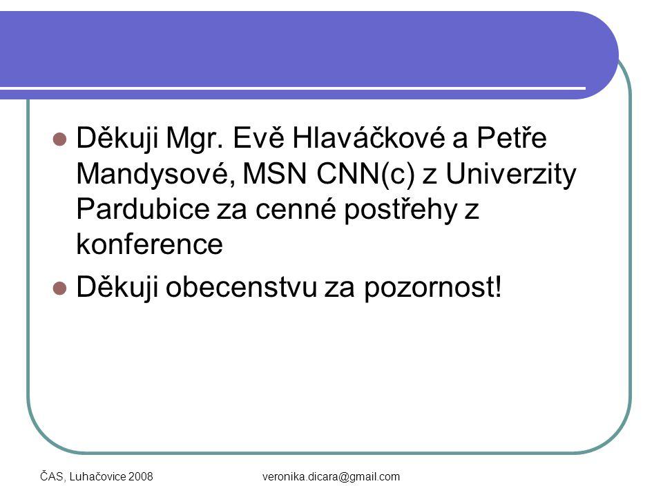 ČAS, Luhačovice 2008veronika.dicara@gmail.com Děkuji Mgr. Evě Hlaváčkové a Petře Mandysové, MSN CNN(c) z Univerzity Pardubice za cenné postřehy z konf