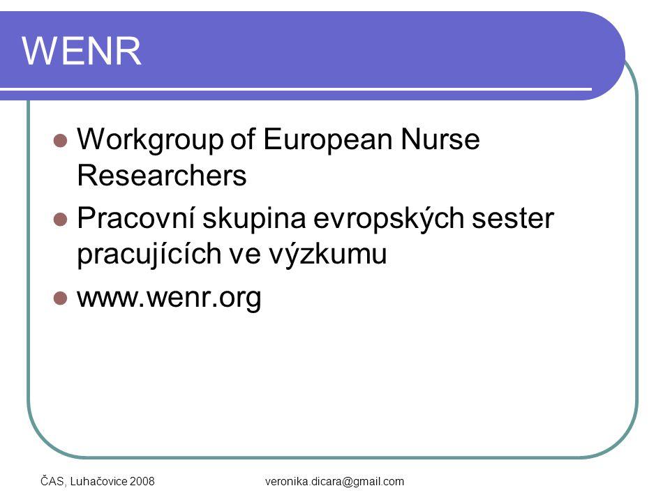 ČAS, Luhačovice 2008veronika.dicara@gmail.com WENR Workgroup of European Nurse Researchers Pracovní skupina evropských sester pracujících ve výzkumu w