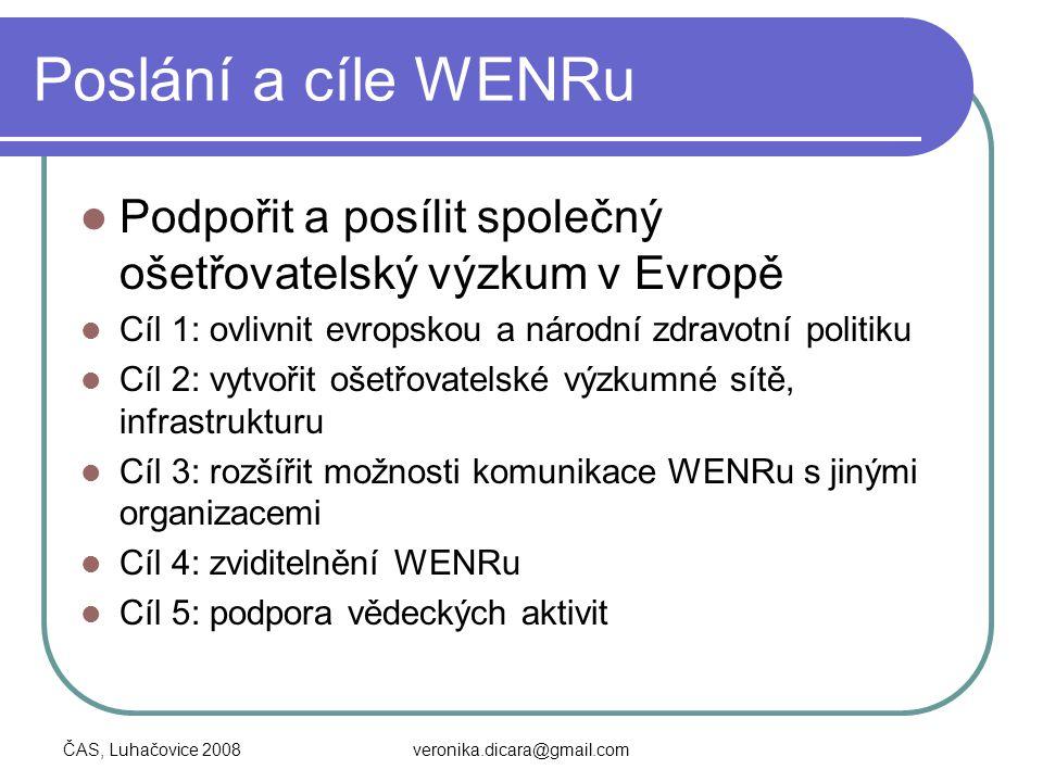 ČAS, Luhačovice 2008veronika.dicara@gmail.com Poslání a cíle WENRu Podpořit a posílit společný ošetřovatelský výzkum v Evropě Cíl 1: ovlivnit evropsko