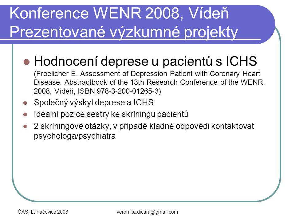 ČAS, Luhačovice 2008veronika.dicara@gmail.com Konference WENR 2008, Vídeň Prezentované výzkumné projekty Hodnocení deprese u pacientů s ICHS (Froelich