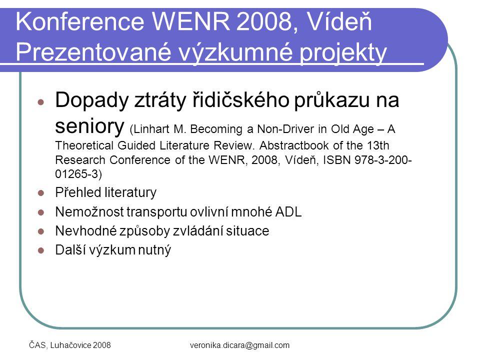 ČAS, Luhačovice 2008veronika.dicara@gmail.com Konference WENR 2008, Vídeň Prezentované výzkumné projekty  Dopady ztráty řidičského průkazu na seniory