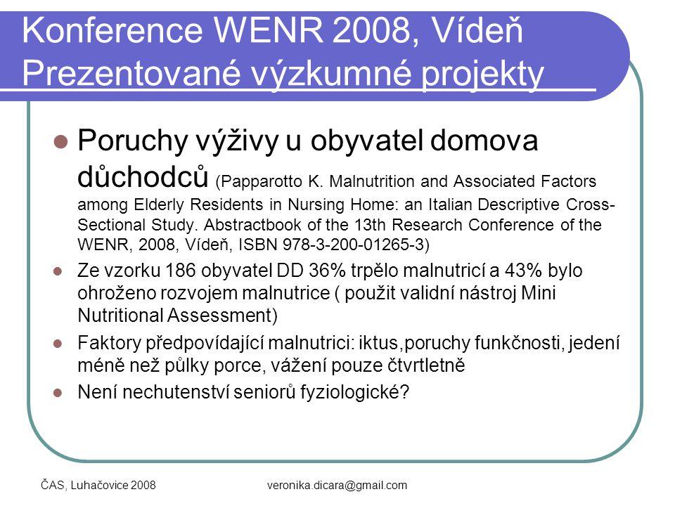 ČAS, Luhačovice 2008veronika.dicara@gmail.com Konference WENR 2008, Vídeň Prezentované výzkumné projekty Poruchy výživy u obyvatel domova důchodců (Pa