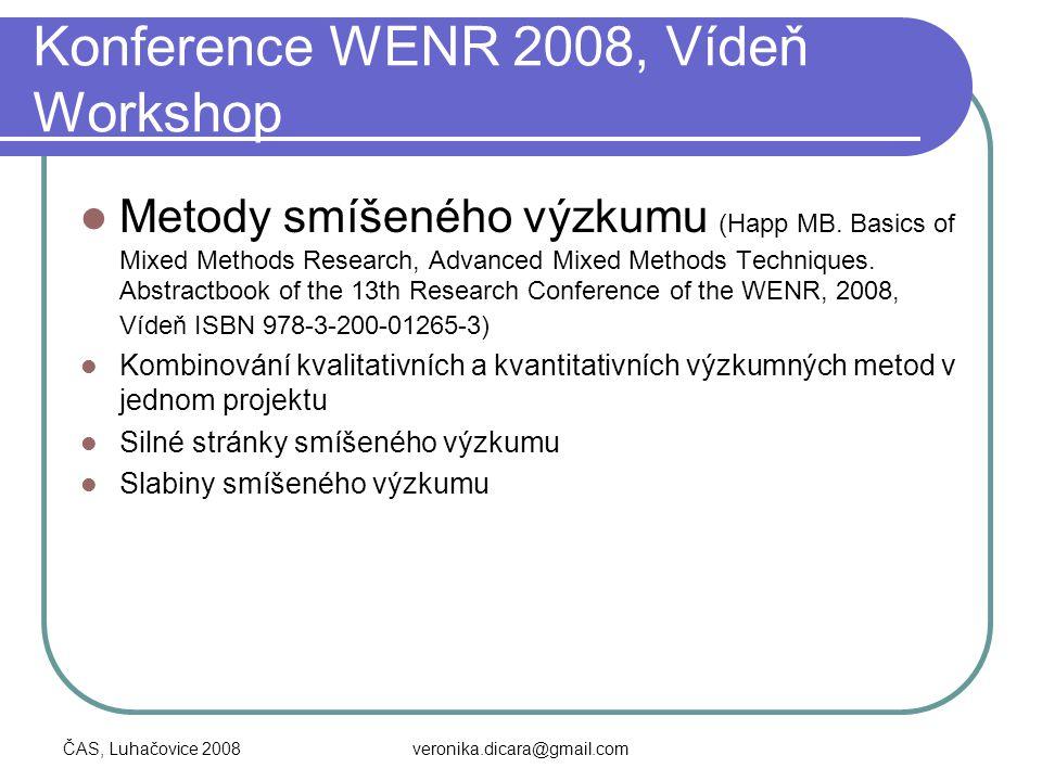 ČAS, Luhačovice 2008veronika.dicara@gmail.com Konference WENR 2008, Vídeň Workshop Metody smíšeného výzkumu (Happ MB. Basics of Mixed Methods Research