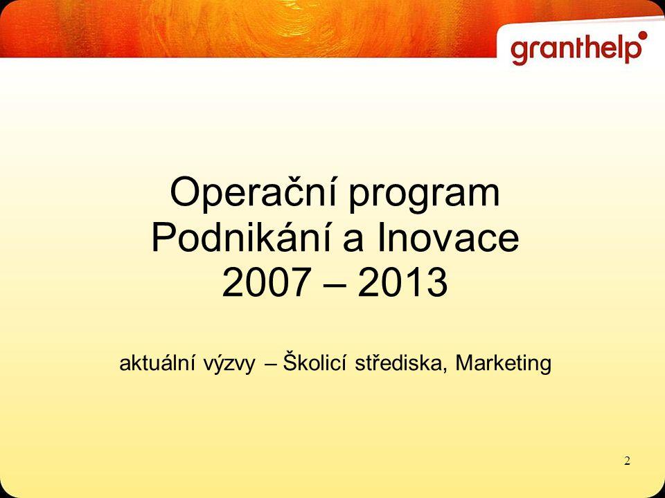 Operační program Podnikání a Inovace 2007 – 2013 aktuální výzvy – Školicí střediska, Marketing 2