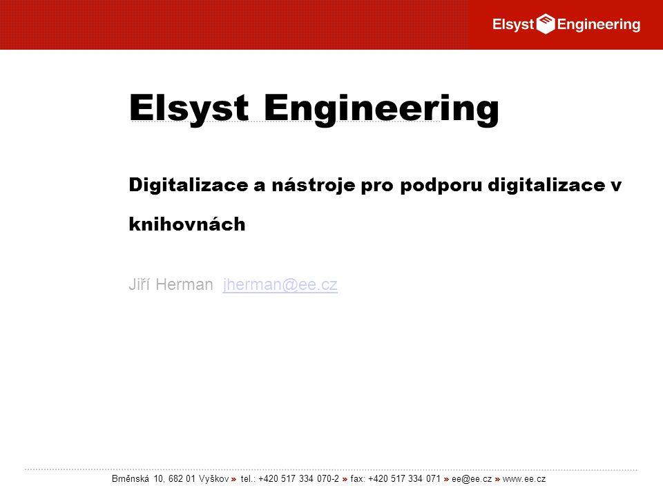 Brněnská 10, 682 01 Vyškov » tel.: +420 517 334 070-2 » fax: +420 517 334 071 » ee@ee.cz » www.ee.cz Elsyst Engineering Digitalizace a nástroje pro po