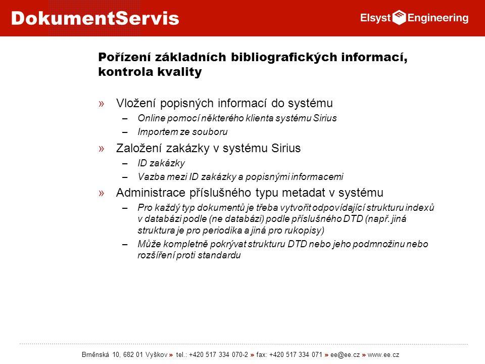 DokumentServis Brněnská 10, 682 01 Vyškov » tel.: +420 517 334 070-2 » fax: +420 517 334 071 » ee@ee.cz » www.ee.cz Pořízení základních bibliografický