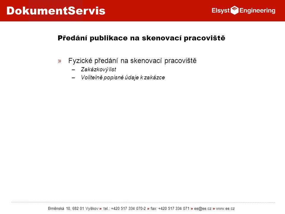 DokumentServis Brněnská 10, 682 01 Vyškov » tel.: +420 517 334 070-2 » fax: +420 517 334 071 » ee@ee.cz » www.ee.cz Předání publikace na skenovací pra