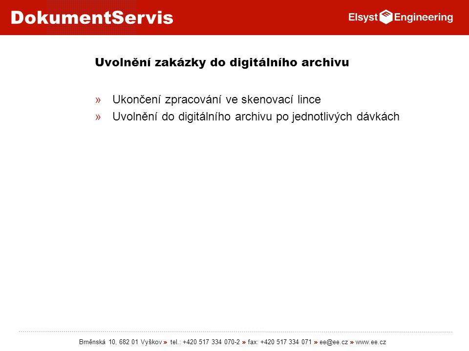 DokumentServis Brněnská 10, 682 01 Vyškov » tel.: +420 517 334 070-2 » fax: +420 517 334 071 » ee@ee.cz » www.ee.cz Uvolnění zakázky do digitálního ar