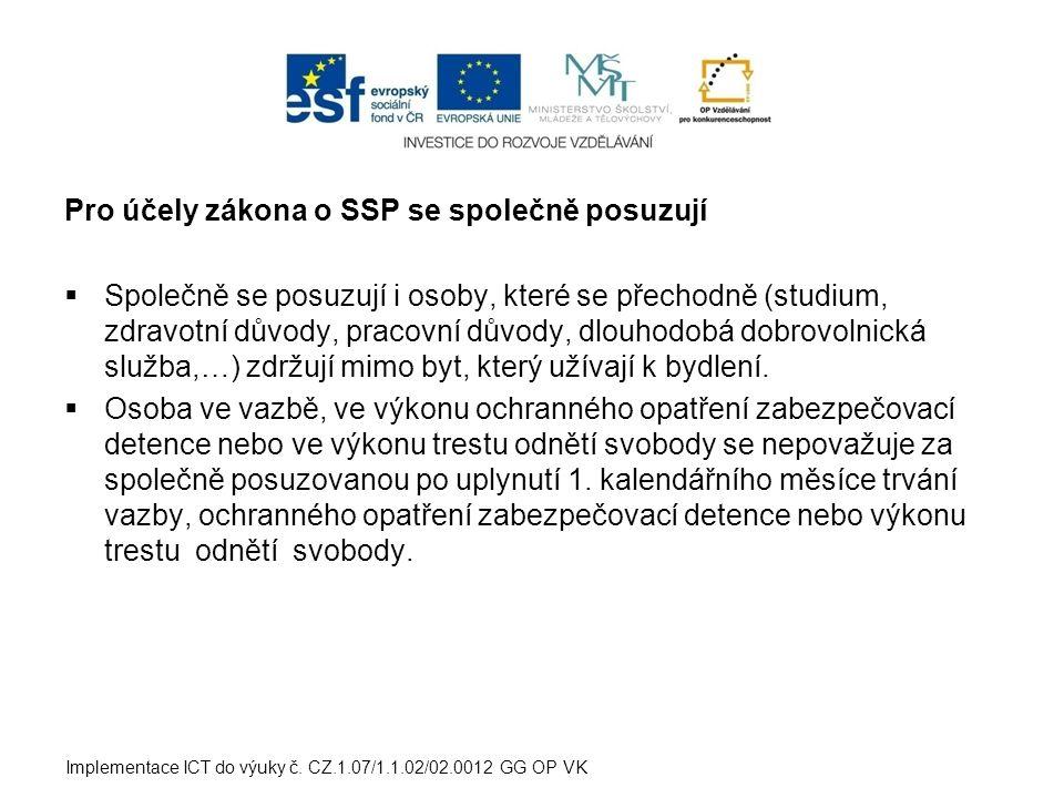 Pro účely zákona o SSP se společně posuzují  Společně se posuzují i osoby, které se přechodně (studium, zdravotní důvody, pracovní důvody, dlouhodobá