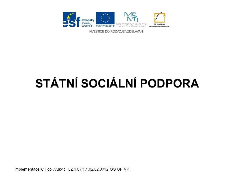 STÁTNÍ SOCIÁLNÍ PODPORA Implementace ICT do výuky č. CZ.1.07/1.1.02/02.0012 GG OP VK