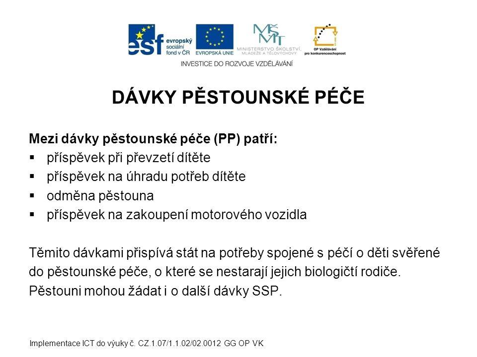DÁVKY PĚSTOUNSKÉ PÉČE Mezi dávky pěstounské péče (PP) patří:  příspěvek při převzetí dítěte  příspěvek na úhradu potřeb dítěte  odměna pěstouna  p