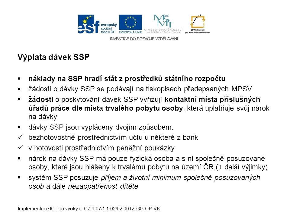 Výplata dávek SSP  náklady na SSP hradí stát z prostředků státního rozpočtu  žádosti o dávky SSP se podávají na tiskopisech předepsaných MPSV  žádo