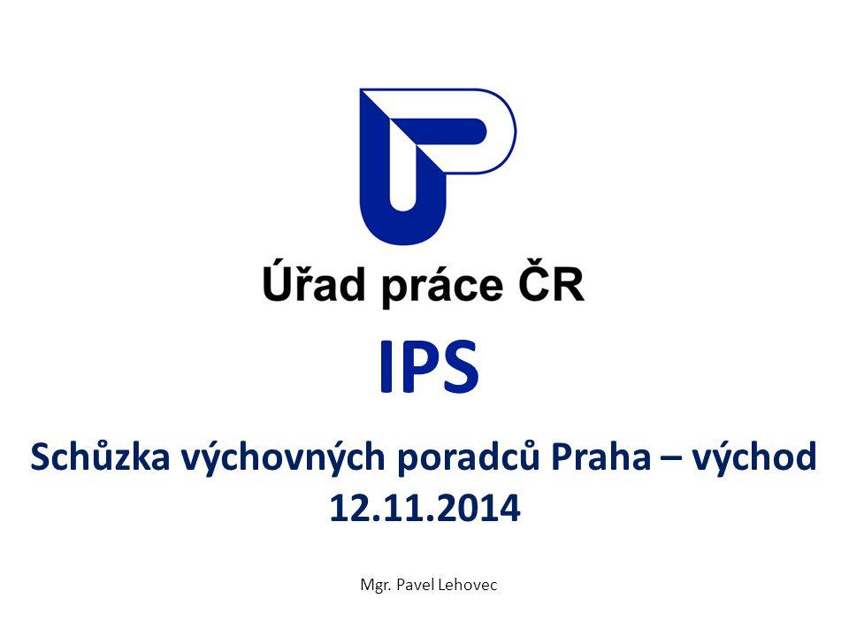 IPS Schůzka výchovných poradců Praha – východ 12.11.2014 Mgr. Pavel Lehovec