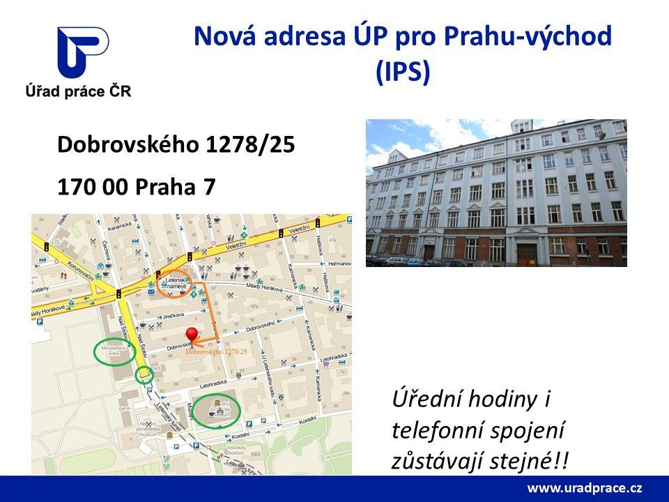 Nová adresa ÚP pro Prahu-východ (IPS) Dobrovského 1278/25 170 00 Praha 7 Úřední hodiny i telefonní spojení zůstávají stejné!!