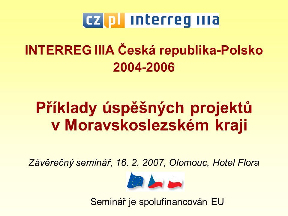 INTERREG IIIA Česká republika-Polsko 2004-2006 Příklady úspěšných projektů v Moravskoslezském kraji Závěrečný seminář, 16.
