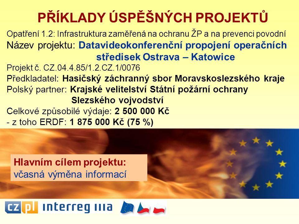 PŘÍKLADY ÚSPĚŠNÝCH PROJEKTŮ Opatření 1.2: Infrastruktura zaměřená na ochranu ŽP a na prevenci povodní Název projektu: Datavideokonferenční propojení operačních středisek Ostrava – Katowice Projekt č.