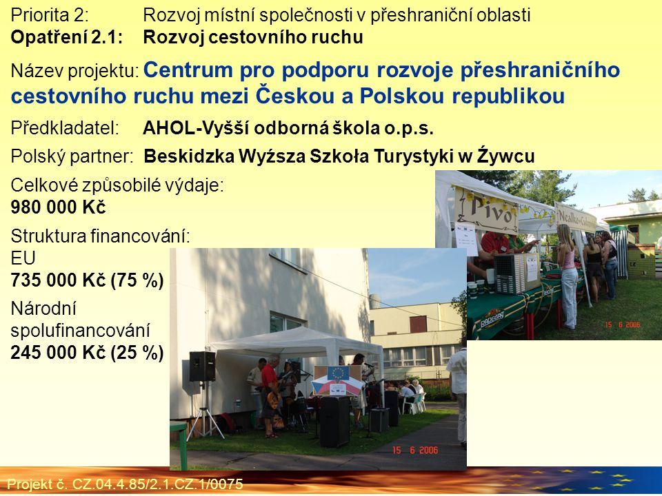 Priorita 2:Rozvoj místní společnosti v přeshraniční oblasti Opatření 2.1:Rozvoj cestovního ruchu Název projektu: Centrum pro podporu rozvoje přeshraničního cestovního ruchu mezi Českou a Polskou republikou Předkladatel:AHOL-Vyšší odborná škola o.p.s.