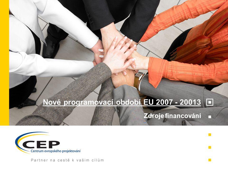 Nové programovací období EU 2007 - 20013 Zdroje financování