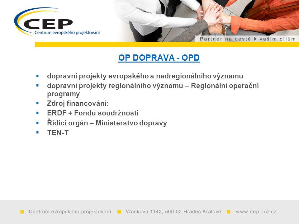 OP DOPRAVA - OPD  dopravní projekty evropského a nadregionálního významu  dopravní projekty regionálního významu – Regionální operační programy  Zdroj financování:  ERDF + Fondu soudržnosti  Řídící orgán – Ministerstvo dopravy  TEN-T