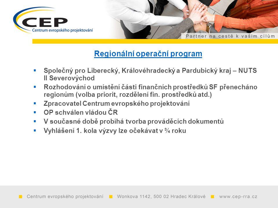 Regionální operační program  Společný pro Liberecký, Královéhradecký a Pardubický kraj – NUTS II Severovýchod  Rozhodování o umístění části finančních prostředků SF přenecháno regionům (volba priorit, rozdělení fin.