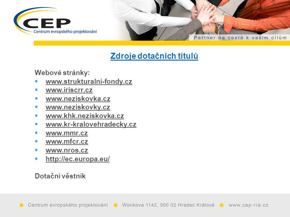 Zdroje dotačních titulů Webové stránky:  www.strukturalni-fondy.cz  www.iriscrr.cz  www.neziskovka.cz  www.neziskovky.cz  www.khk.neziskovka.cz  www.kr-kralovehradecky.cz  www.mmr.cz  www.mfcr.cz  www.nros.cz  http://ec.europa.eu/ Dotační věstník