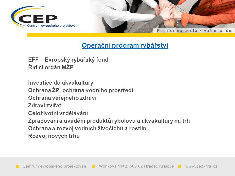 Operační program rybářství EFF – Evropský rybářský fond Řídící orgán MŽP Investice do akvakultury Ochrana ŽP, ochrana vodního prostředí Ochrana veřejného zdraví Zdraví zvířat Celoživotní vzdělávání Zpracování a uvádění produktů rybolovu a akvakultury na trh Ochrana a rozvoj vodních živočichů a rostlin Rozvoj nových trhů