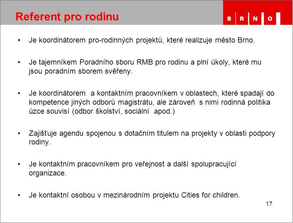 17 Referent pro rodinu Je koordinátorem pro-rodinných projektů, které realizuje město Brno.