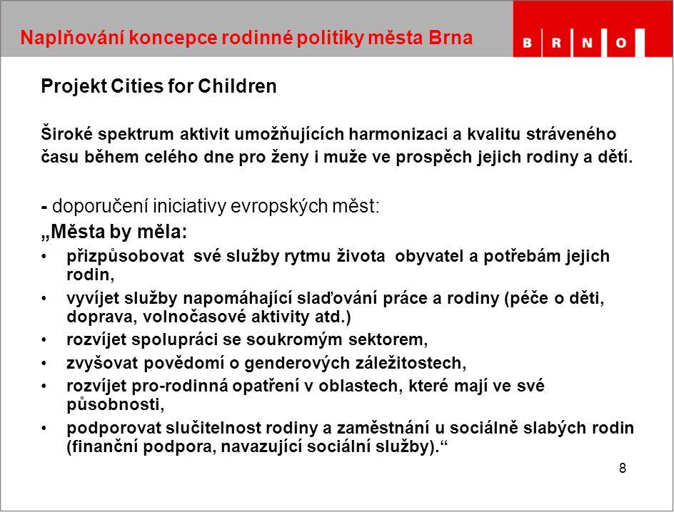 8 Naplňování koncepce rodinné politiky města Brna Projekt Cities for Children Široké spektrum aktivit umožňujících harmonizaci a kvalitu stráveného času během celého dne pro ženy i muže ve prospěch jejich rodiny a dětí.