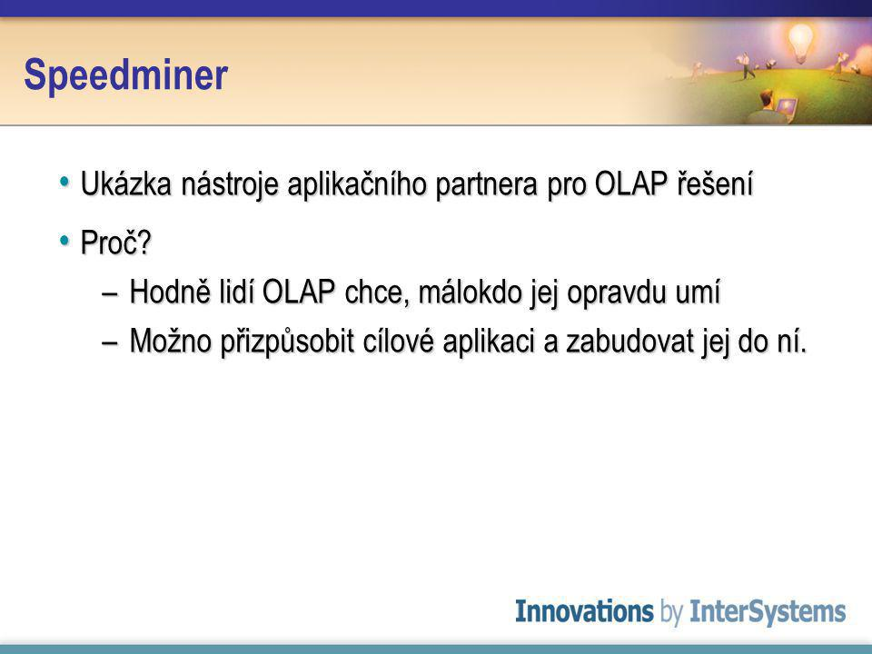 Speedminer Ukázka nástroje aplikačního partnera pro OLAP řešení Ukázka nástroje aplikačního partnera pro OLAP řešení Proč.