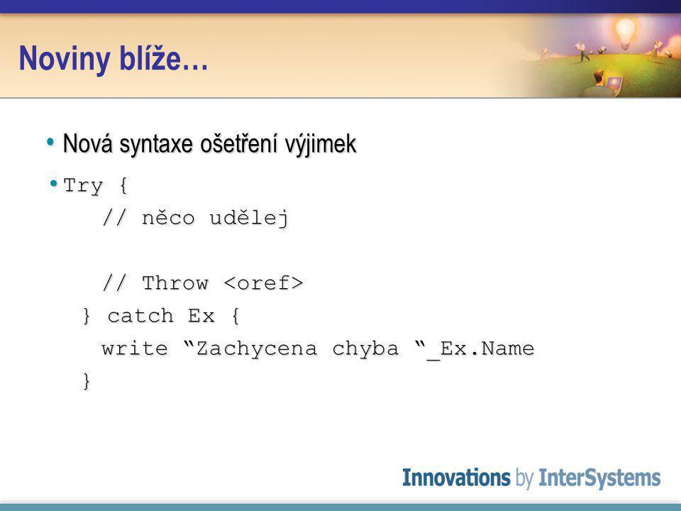 Noviny blíže… Nová syntaxe ošetření výjimek Nová syntaxe ošetření výjimek Try { Try { // něco udělej // Throw // Throw } catch Ex { write Zachycena chyba _Ex.Name }