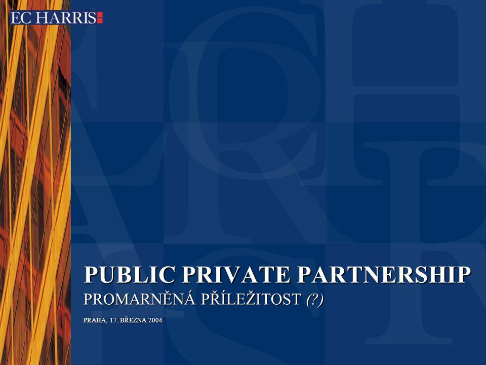 PUBLIC PRIVATE PARTNERSHIP PROMARNĚNÁ PŘÍLEŽITOST (?) PRAHA, 17. BŘEZNA 2004