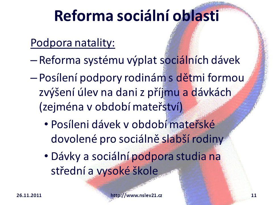 Reforma sociální oblasti Podpora natality: – Reforma systému výplat sociálních dávek – Posílení podpory rodinám s dětmi formou zvýšení úlev na dani z