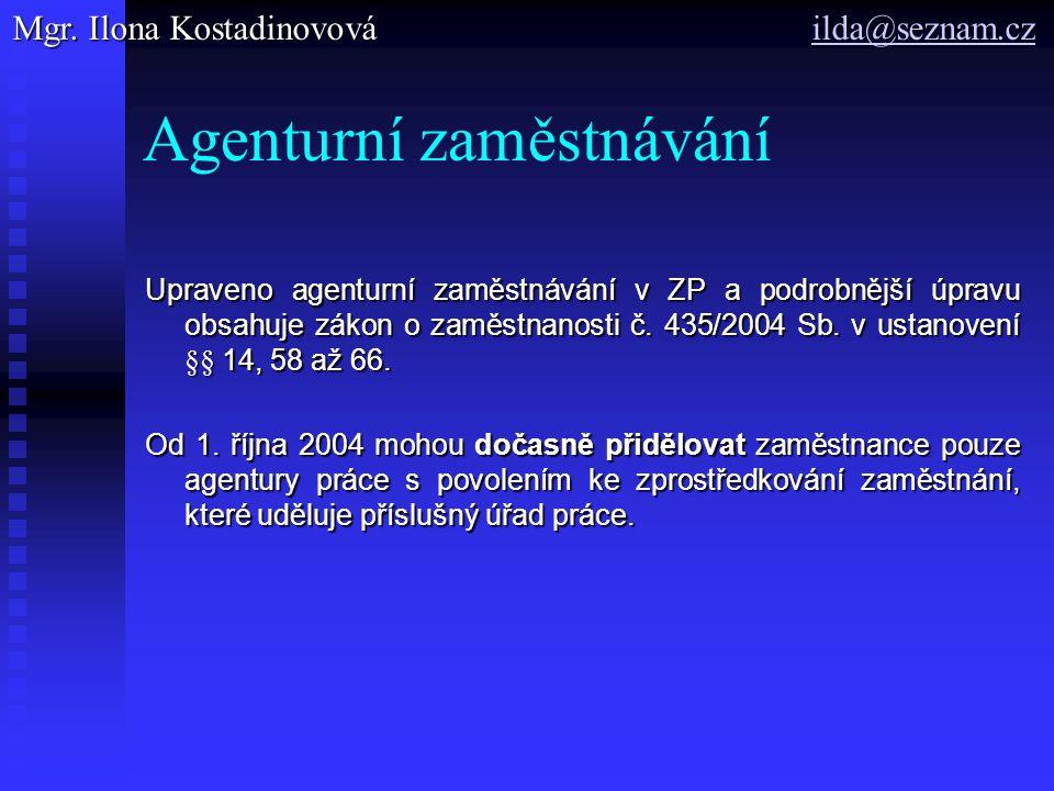 Agenturní zaměstnávání Upraveno agenturní zaměstnávání v ZP a podrobnější úpravu obsahuje zákon o zaměstnanosti č.
