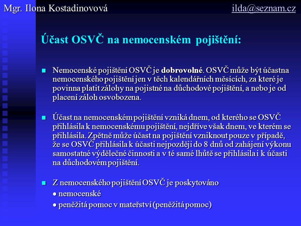Účast OSVČ na nemocenském pojištění: Nemocenské pojištění OSVČ je dobrovolné.