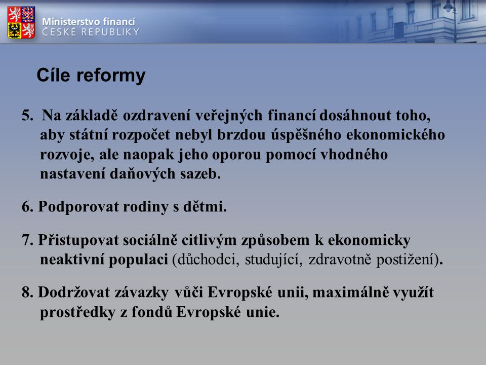 Cíle reformy 5. Na základě ozdravení veřejných financí dosáhnout toho, aby státní rozpočet nebyl brzdou úspěšného ekonomického rozvoje, ale naopak jeh
