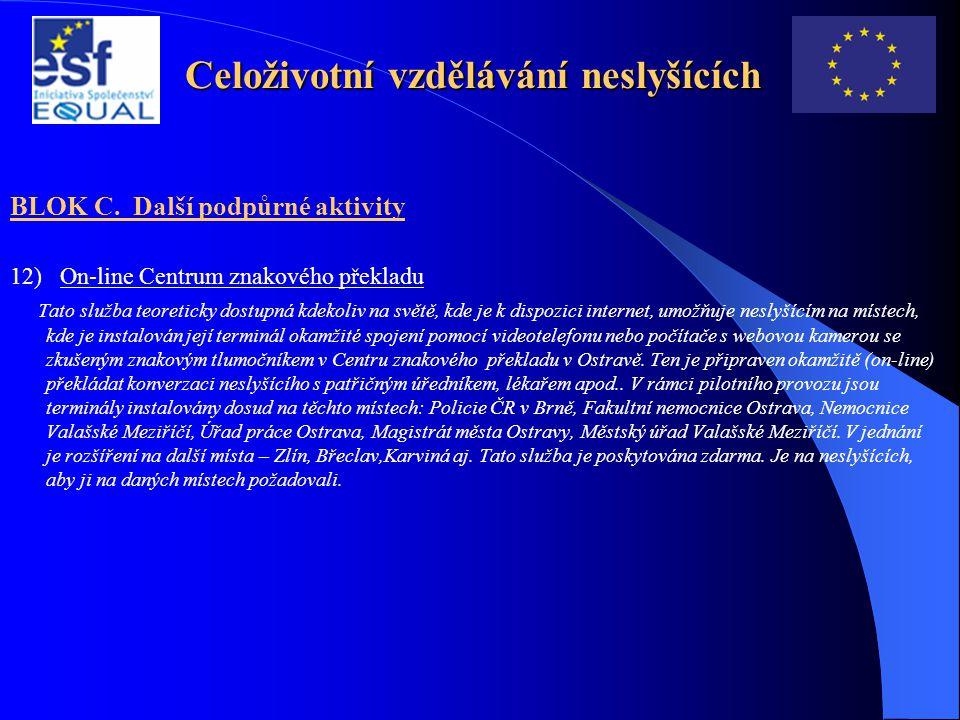 Celoživotní vzdělávání neslyšících BLOK C. Další podpůrné aktivity 12) On-line Centrum znakového překladu Tato služba teoreticky dostupná kdekoliv na